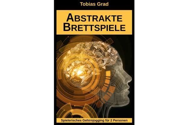 Abstrakte Brettspiele - Spielerisches Gehirnjogging für 2 Personen von Tobias Grad